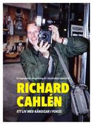 RICHARD CAHLÉN - Ett liv med kändisar i fokus.
