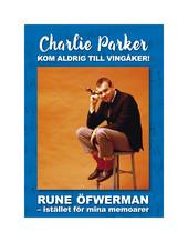 CHARLIE PARKER KOM ALDRIG TILL VINGÅKER! – Istället för mina memoarer